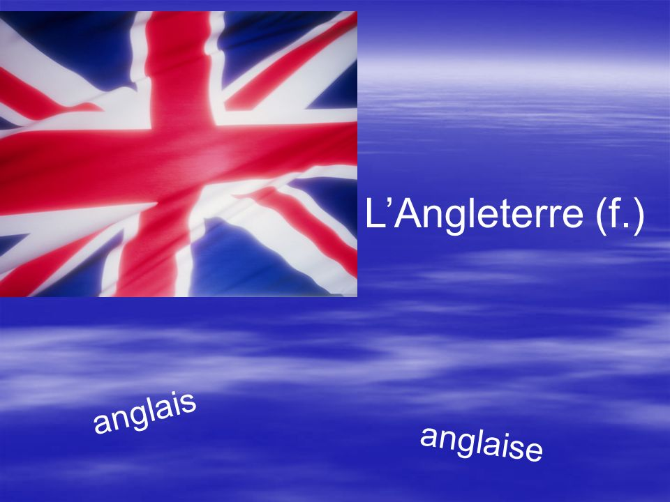 L'Angleterre (f.) anglais anglaise