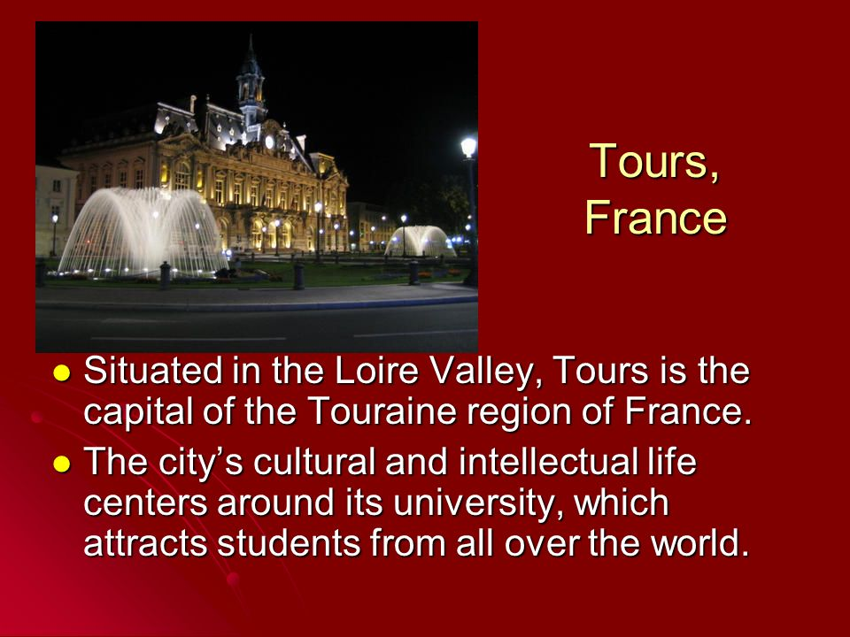Tours, FranceSituated in the Loire Valley, Tours is the capital of the Touraine region of France.