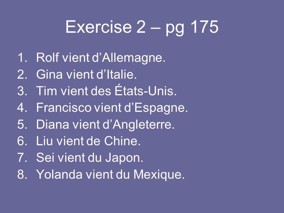 Exercise 2 – pg 175 Rolf vient d'Allemagne. Gina vient d'Italie.