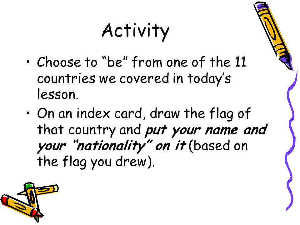 ActivityChoose to be from one of the 11 countries we covered in today's lesson.