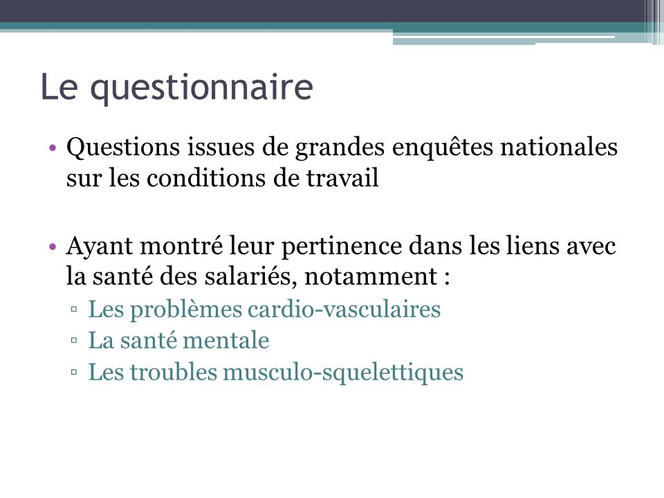 Le questionnaireQuestions issues de grandes enquêtes nationales sur les conditions de travail.