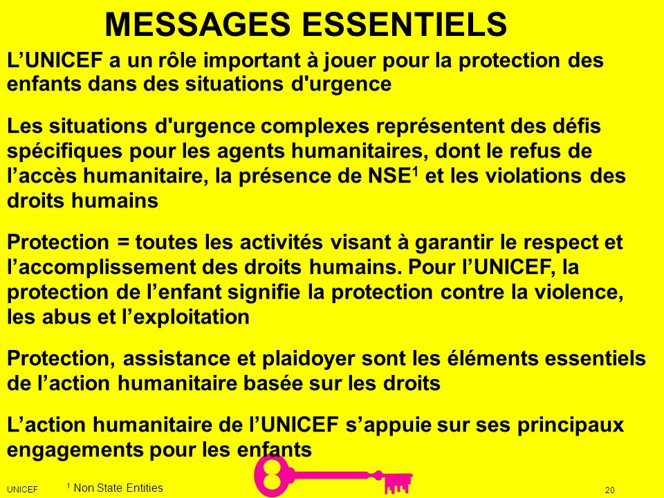 MESSAGES ESSENTIELS L'UNICEF a un rôle important à jouer pour la protection des enfants dans des situations d urgence.