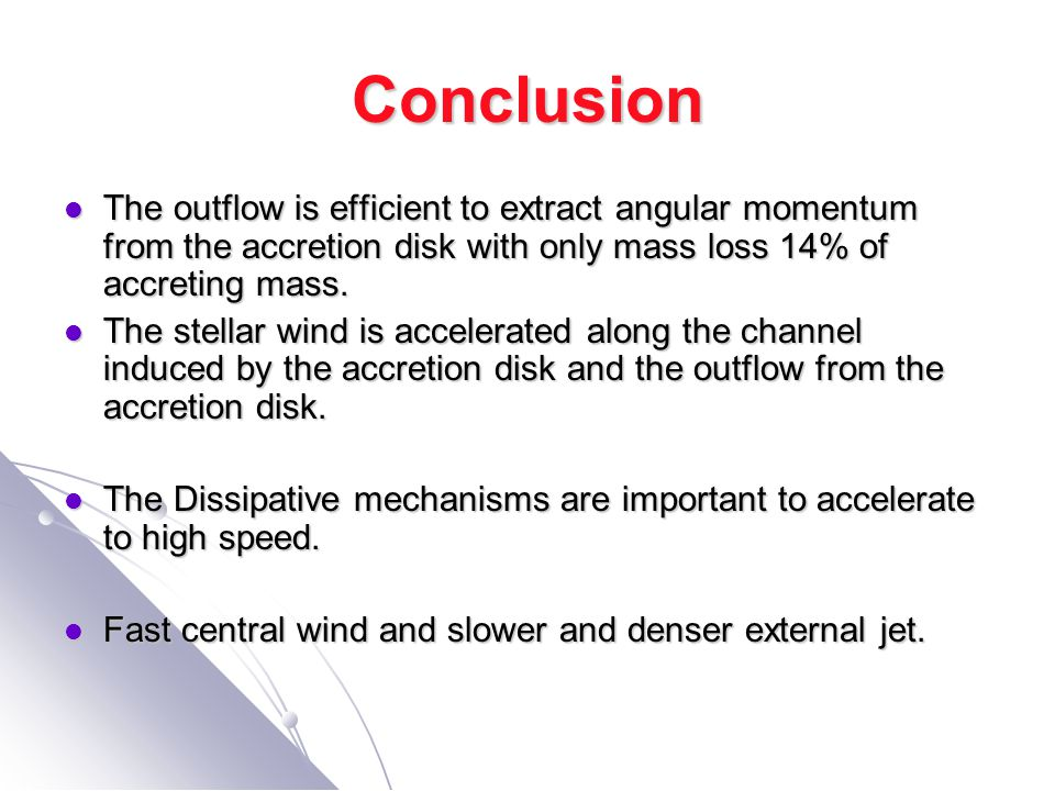 Conclusion The outflow is efficient to extract angular momentum from the accretion disk with only mass loss 14% of accreting mass.