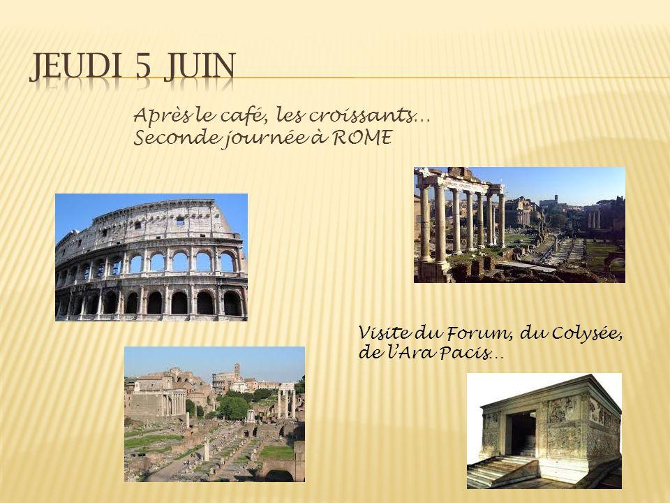 Jeudi 5 juin Après le café, les croissants… Seconde journée à ROME