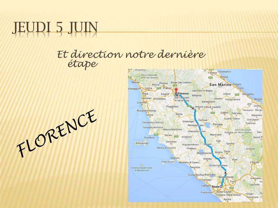 Jeudi 5 juin Et direction notre dernière étape FLORENCE