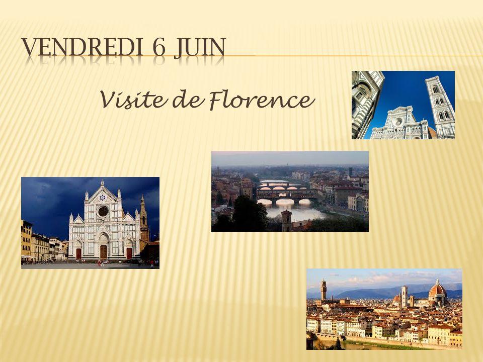 Vendredi 6 juin Visite de Florence