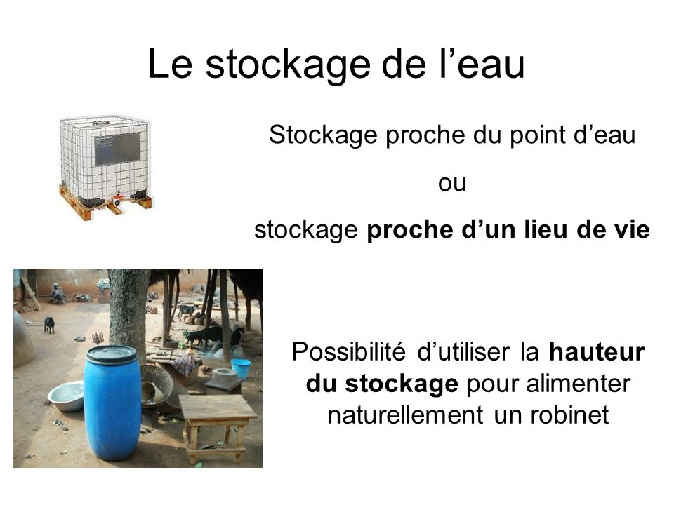 Le stockage de l'eau Stockage proche du point d'eau ou