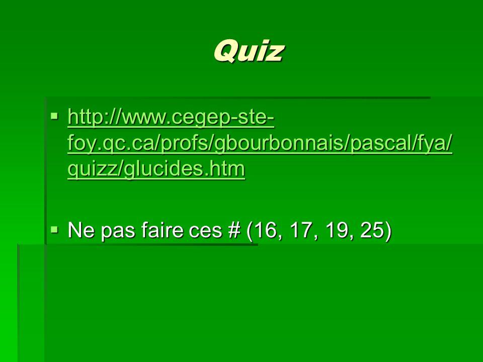 Quiz http://www.cegep-ste-foy.qc.ca/profs/gbourbonnais/pascal/fya/quizz/glucides.htm.