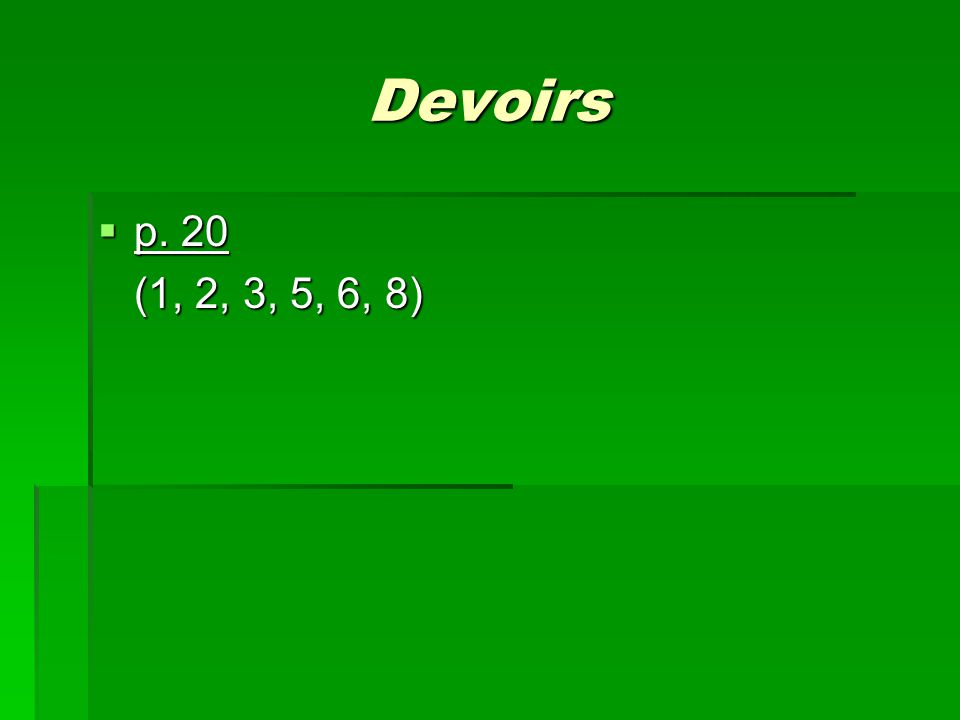Devoirs p. 20 (1, 2, 3, 5, 6, 8)
