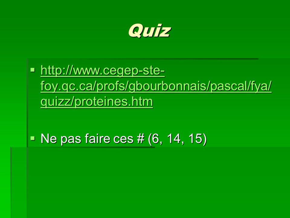 Quiz http://www.cegep-ste-foy.qc.ca/profs/gbourbonnais/pascal/fya/quizz/proteines.htm.