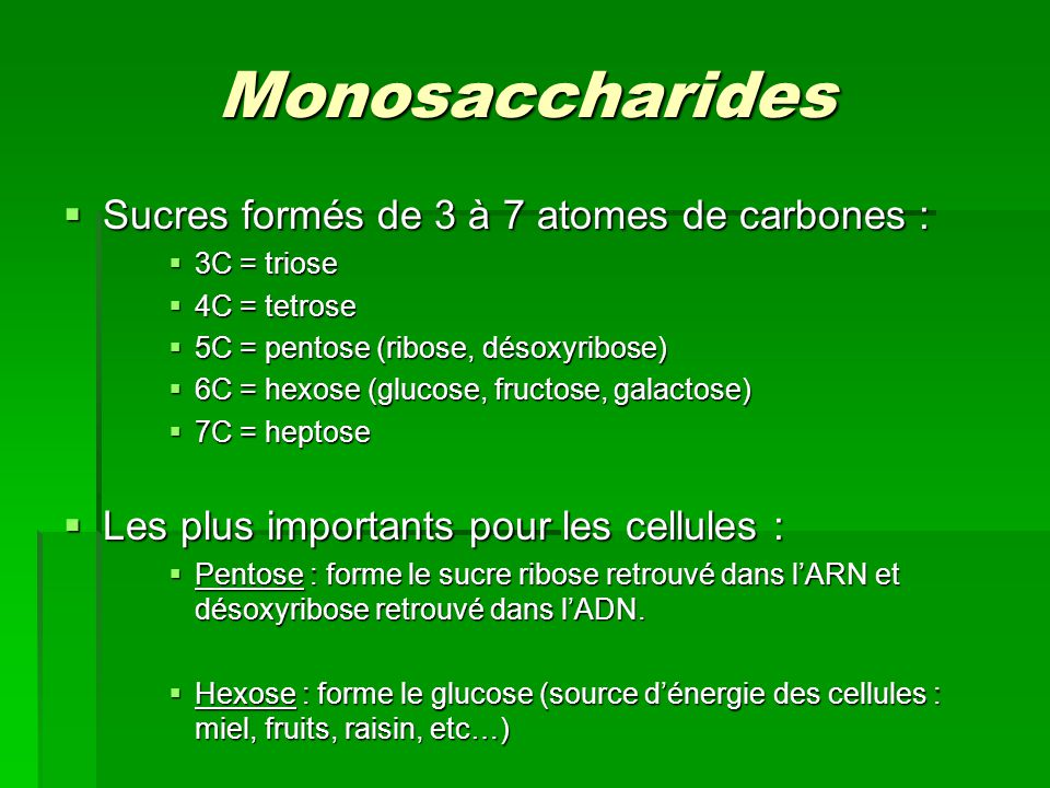 Monosaccharides Sucres formés de 3 à 7 atomes de carbones :