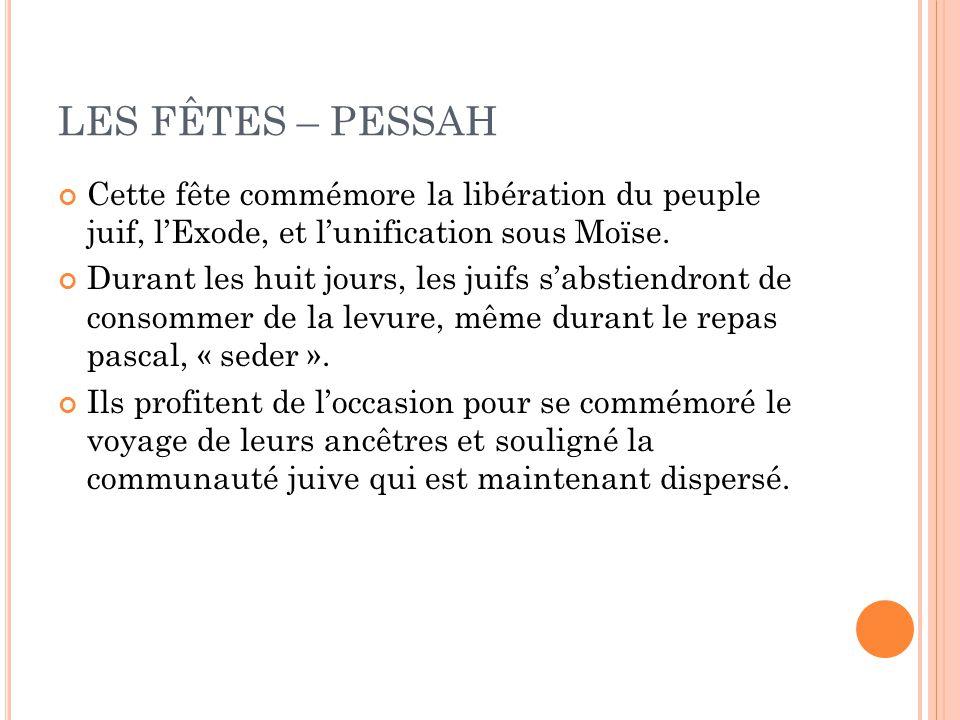 LES FÊTES – PESSAH Cette fête commémore la libération du peuple juif, l'Exode, et l'unification sous Moïse.