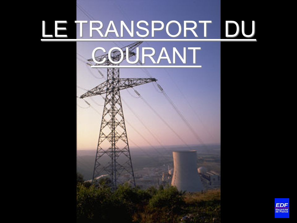 LE TRANSPORT DU COURANT
