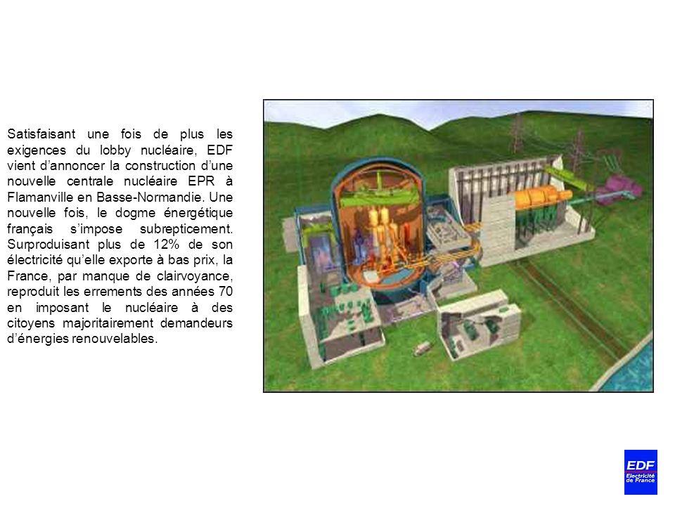 Satisfaisant une fois de plus les exigences du lobby nucléaire, EDF vient d'annoncer la construction d'une nouvelle centrale nucléaire EPR à Flamanville en Basse-Normandie.