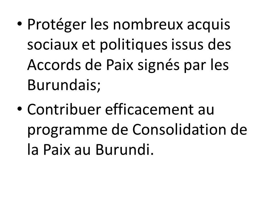 Protéger les nombreux acquis sociaux et politiques issus des Accords de Paix signés par les Burundais;