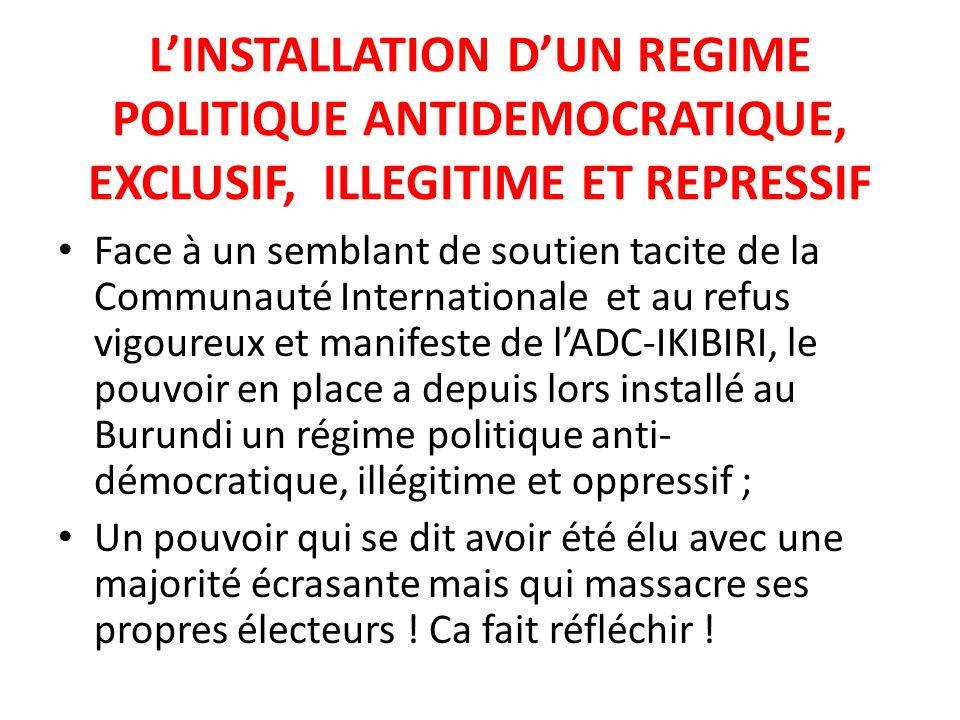L'INSTALLATION D'UN REGIME POLITIQUE ANTIDEMOCRATIQUE, EXCLUSIF, ILLEGITIME ET REPRESSIF