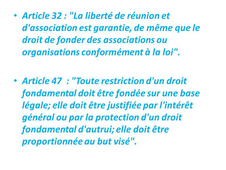 Article 32 : La liberté de réunion et d association est garantie, de même que le droit de fonder des associations ou organisations conformément à la loi .