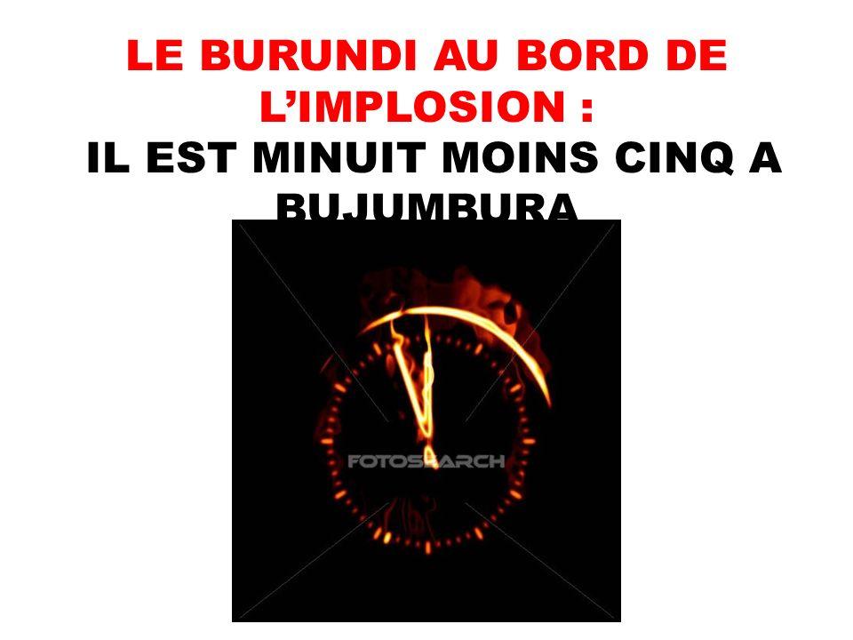 LE BURUNDI AU BORD DE L'IMPLOSION : IL EST MINUIT MOINS CINQ A BUJUMBURA