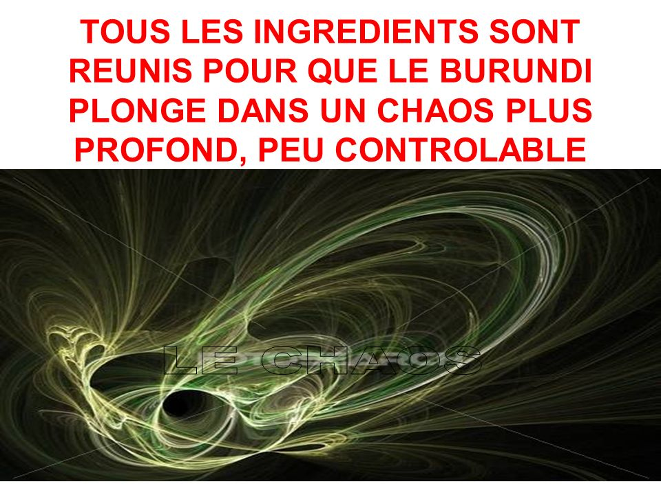 TOUS LES INGREDIENTS SONT REUNIS POUR QUE LE BURUNDI PLONGE DANS UN CHAOS PLUS PROFOND, PEU CONTROLABLE
