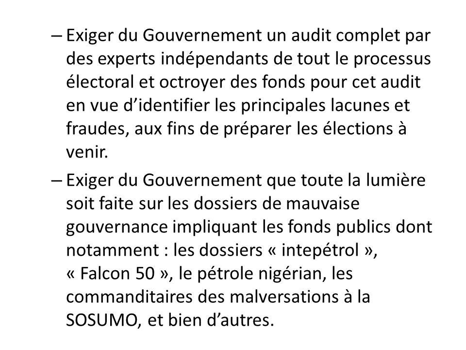 Exiger du Gouvernement un audit complet par des experts indépendants de tout le processus électoral et octroyer des fonds pour cet audit en vue d'identifier les principales lacunes et fraudes, aux fins de préparer les élections à venir.