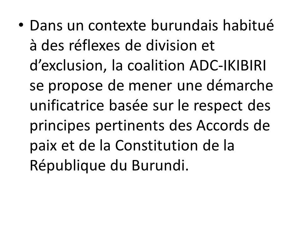 Dans un contexte burundais habitué à des réflexes de division et d'exclusion, la coalition ADC-IKIBIRI se propose de mener une démarche unificatrice basée sur le respect des principes pertinents des Accords de paix et de la Constitution de la République du Burundi.