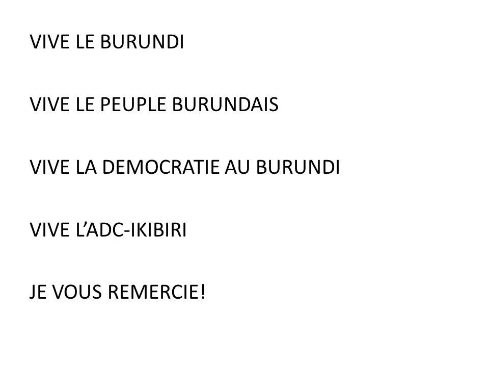 VIVE LE BURUNDI VIVE LE PEUPLE BURUNDAIS VIVE LA DEMOCRATIE AU BURUNDI VIVE L'ADC-IKIBIRI JE VOUS REMERCIE!