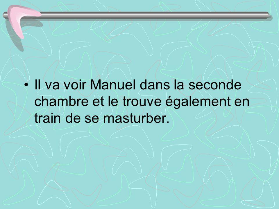 Il va voir Manuel dans la seconde chambre et le trouve également en train de se masturber.