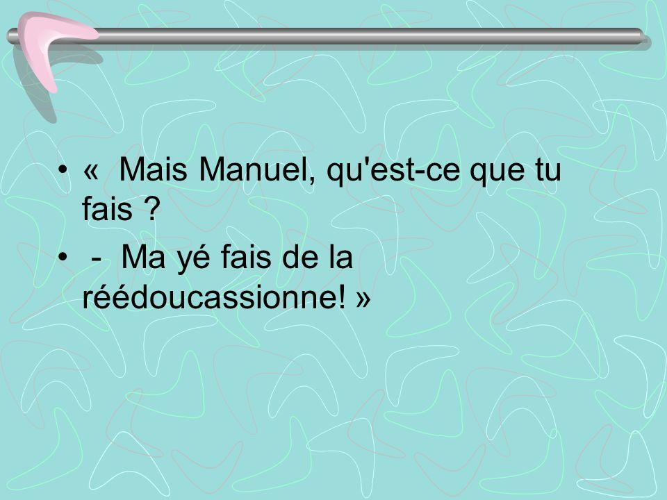 « Mais Manuel, qu est-ce que tu fais