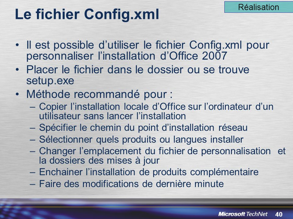 Le fichier Config.xml Réalisation. Il est possible d'utiliser le fichier Config.xml pour personnaliser l'installation d'Office 2007.