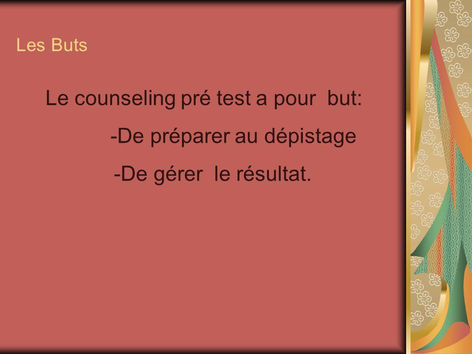 Le counseling pré test a pour but: -De préparer au dépistage