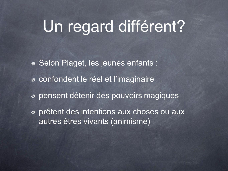 Un regard différent Selon Piaget, les jeunes enfants :