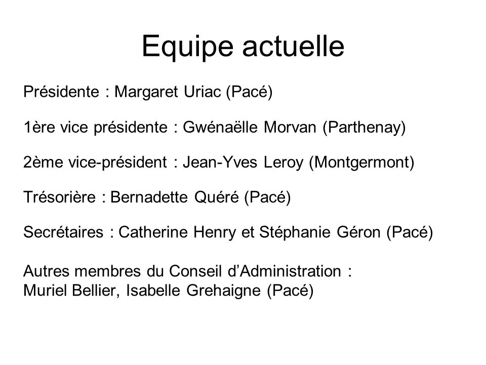 Equipe actuelle Présidente : Margaret Uriac (Pacé)