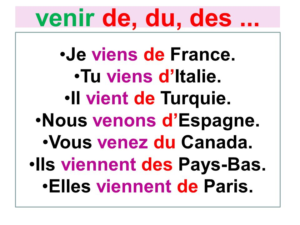 Ils viennent des Pays-Bas. Elles viennent de Paris.