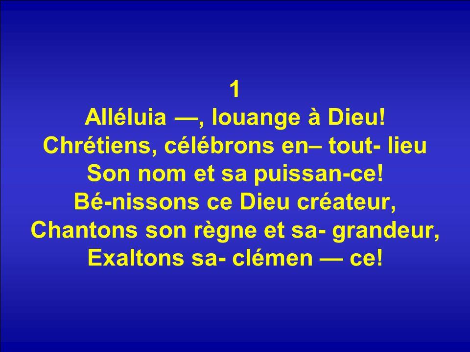 1 Alléluia —, louange à Dieu
