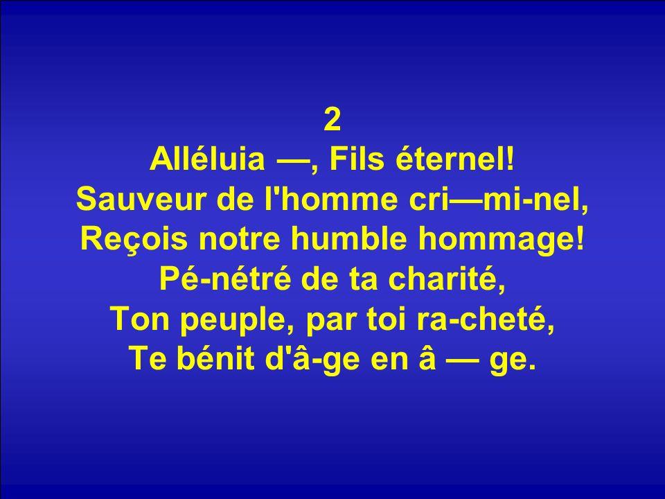 2 Alléluia —, Fils éternel