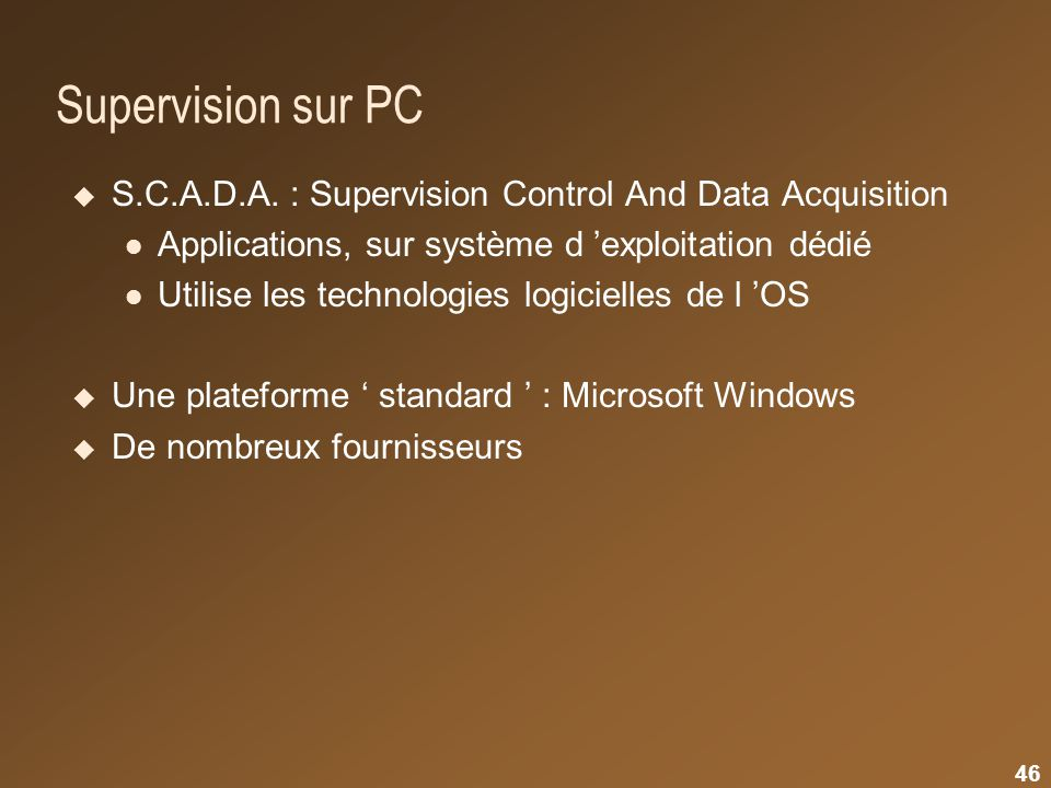 Supervision sur PC S.C.A.D.A. : Supervision Control And Data Acquisition. Applications, sur système d 'exploitation dédié.