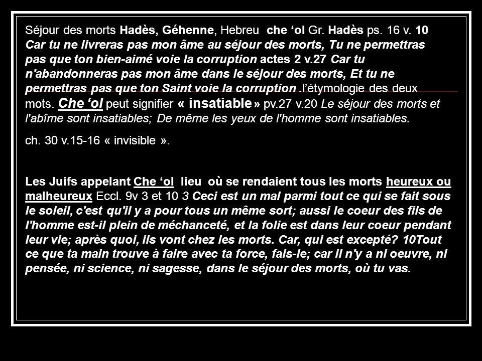 Séjour des morts Hadès, Géhenne, Hebreu che 'ol Gr. Hadès ps. 16 v