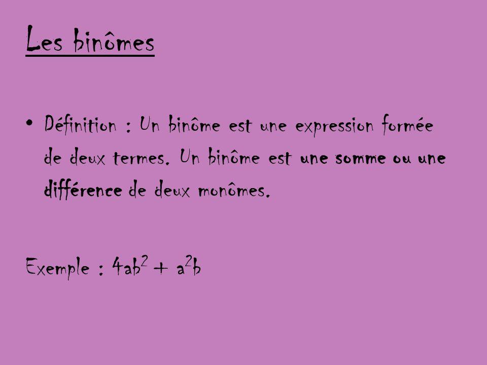 Les binômes Définition : Un binôme est une expression formée de deux termes. Un binôme est une somme ou une différence de deux monômes.