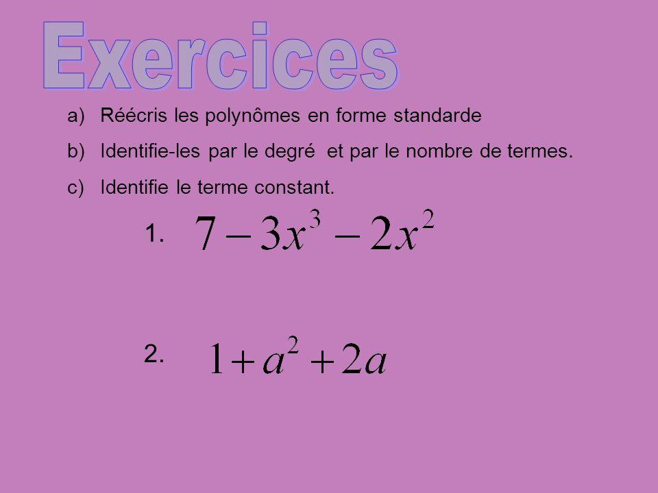 Exercices 1. 2. Réécris les polynômes en forme standarde