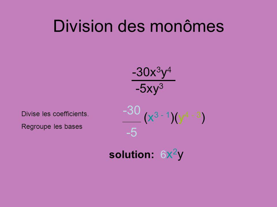 Division des monômes -30x3y4 -5xy3 -30 -5 (x3 - 1)(y4 - 3)