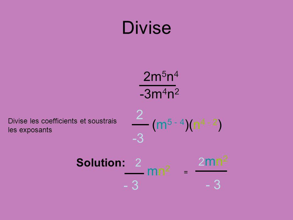 Divise 2m5n4 -3m4n2 2 -3 (m5 - 4)(n4 - 2) - 3 - 3 mn2 2mn2 Solution: 2