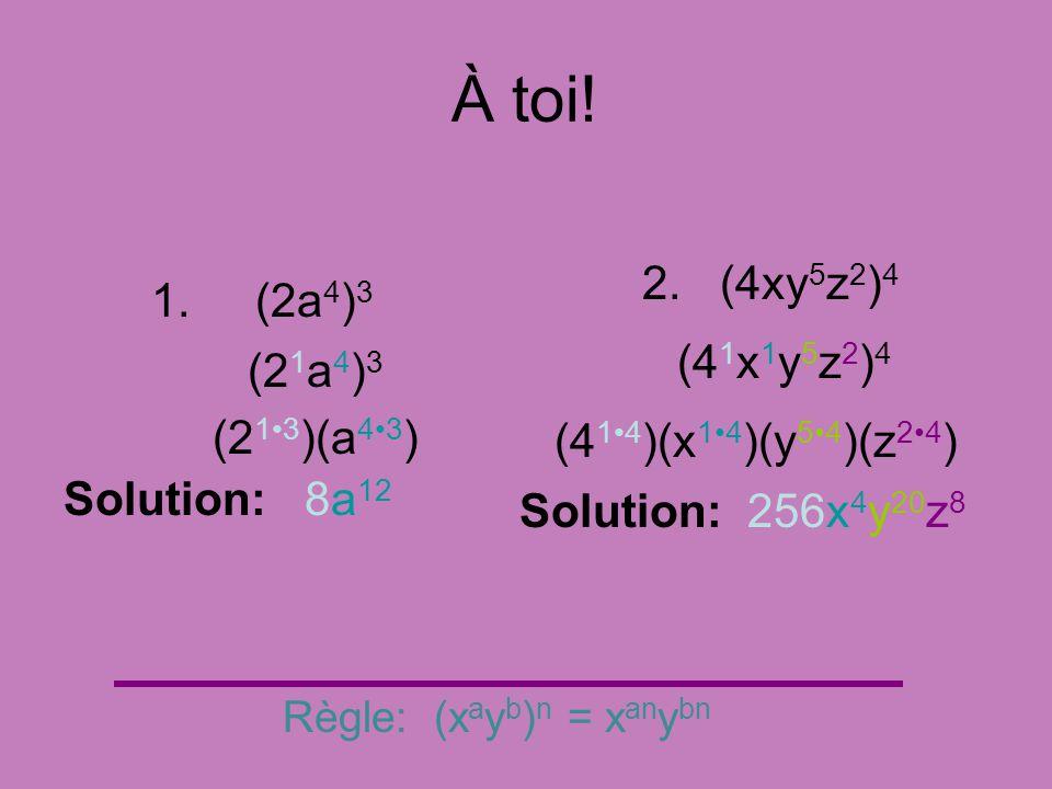 À toi! 2. (4xy5z2)4 1. (2a4)3 (41x1y5z2)4 (21a4)3 (21•3)(a4•3)