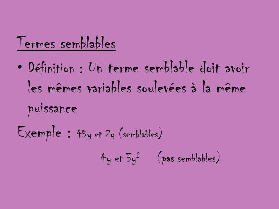 Exemple : 45y et 2y (semblables) 4y et 3y2 (pas semblables)