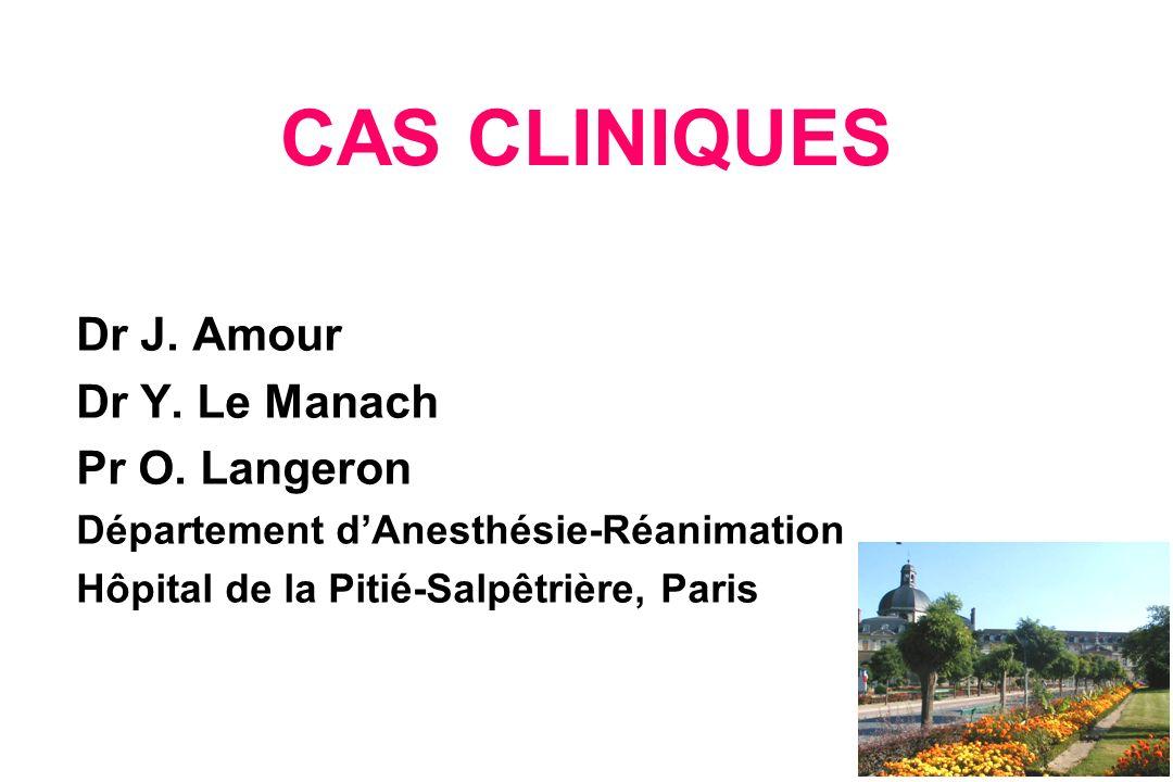 CAS CLINIQUES Dr J. Amour Dr Y. Le Manach Pr O. Langeron