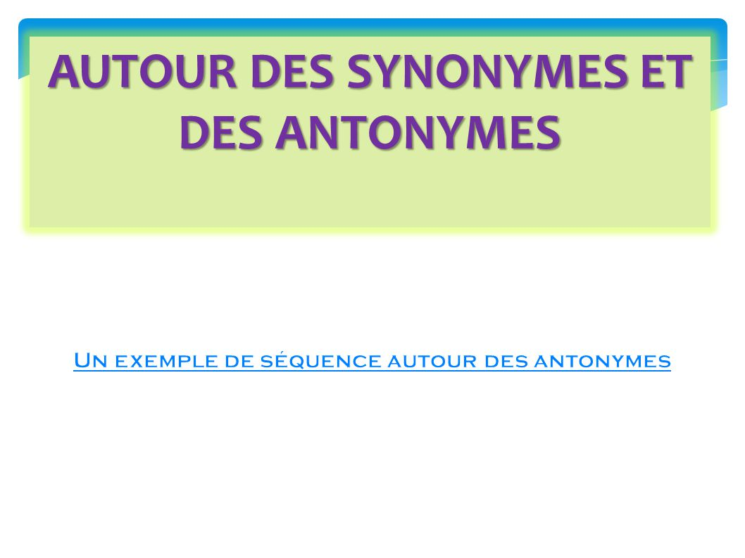 AUTOUR DES SYNONYMES ET DES ANTONYMES