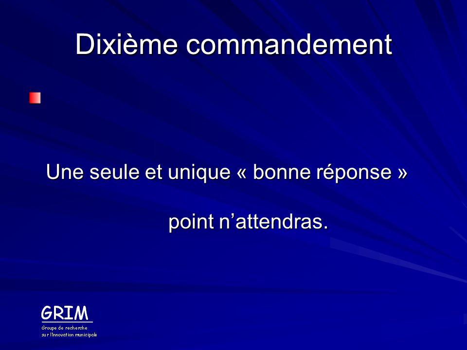 Dixième commandement Une seule et unique « bonne réponse » point n'attendras.