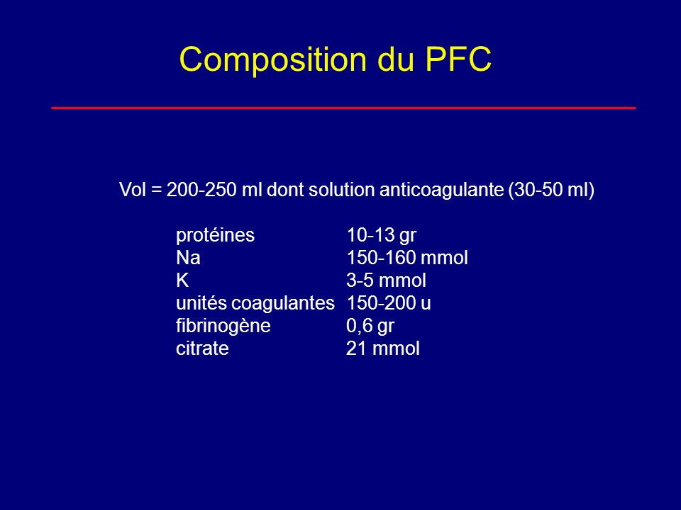 Composition du PFC Vol = 200-250 ml dont solution anticoagulante (30-50 ml) protéines 10-13 gr. Na 150-160 mmol.