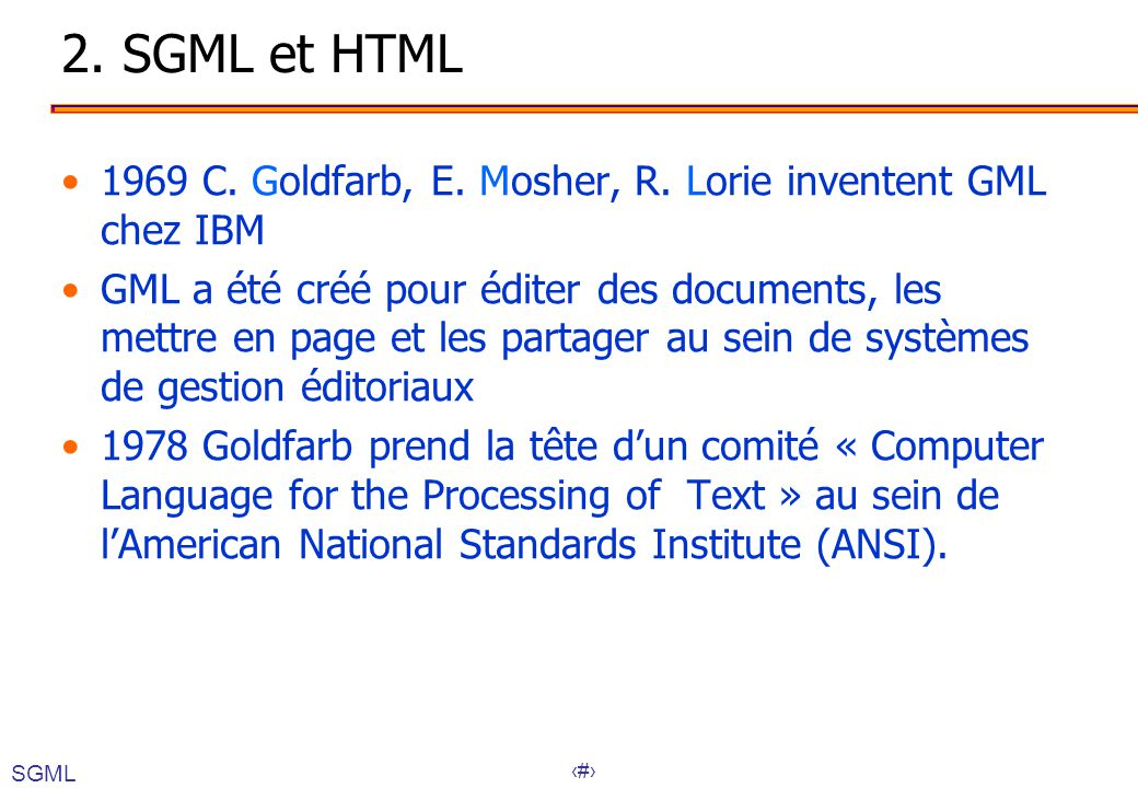 2. SGML et HTML 1969 C. Goldfarb, E. Mosher, R. Lorie inventent GML chez IBM.