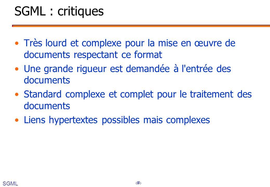 SGML : critiques Très lourd et complexe pour la mise en œuvre de documents respectant ce format.