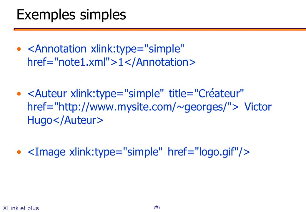 Exemples simples <Annotation xlink:type= simple href= note1.xml >1</Annotation>